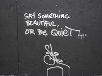Say something beautiful or be quiet