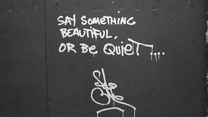 Say something beautiful or be quiеt.